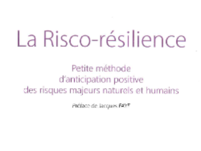 Risques majeurs : et si on tentait la risco-résilience ?